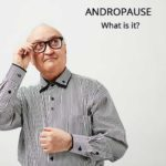 Andropause – Male Menopause – Manopause